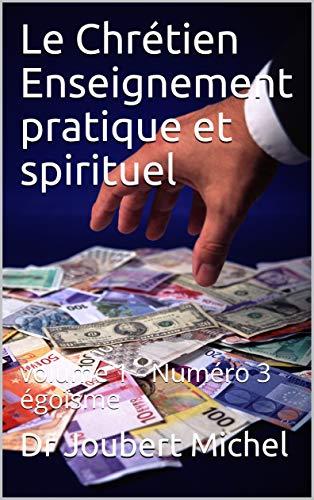 Couverture du livre Le Chrétien Enseignement pratique et spirituel: volume 1 - Numéro 3  égoïsme