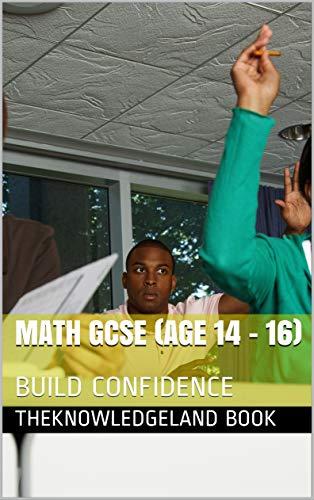 MATH GCSE (AGE 14 - 16): BUILD CONFIDENCE (English Edition)