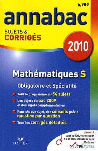 Mathmatiques S Enseignement obligatoire et de spcialit : Sujets et corrigs 2010