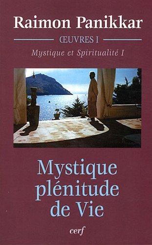 Oeuvres : Volume 1, Mystique et Spiritualit. Tome 1, Mystique, plnitude de Vie