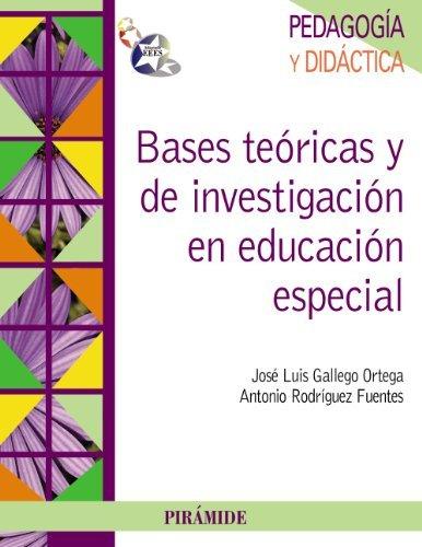 Bases teóricas y de investigación en educación especial (Psicología) por José Luis Gallego Ortega