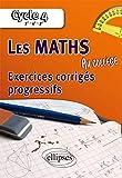 LES MATHÉMATIQUES AU COLLÈGE - EXERCICES CORRIGÉS PROGRESSIFS - CYCLE 4 : 5E - 4E - 3E
