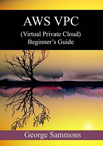 AWS VPC  (Virtual Private Cloud) Beginner's Guide (English Edition) por George Sammons