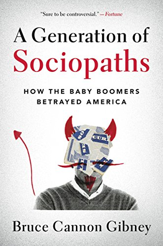 a-generation-of-sociopaths-how-the-baby-boomers-betrayed-america-english-edition
