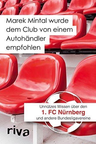 Preisvergleich Produktbild Marek Mintal wurde dem Club von einem Autohändler empfohlen: Unnützes Wissen über den 1. FC Nürnberg und andere Bundesligavereine