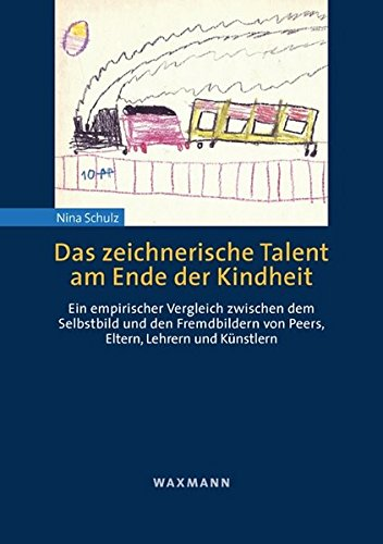 Das zeichnerische Talent am Ende der Kindheit: Ein empirischer Vergleich zwischen dem Selbstbild und dem Fremdbild von Peers, Eltern, Lehrern und ... (Internationale Hochschulschriften, Band 480)