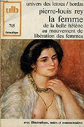 La Femme : De la Belle Hélène au Mouvement de libération des femmes (Univers des lettres)
