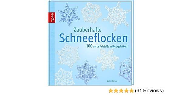 Zauberhafte Schneeflocken: 100 zarte Kristalle selbst gehäkelt ...