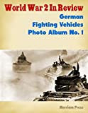 World War 2 In Review: German Fighting Vehicles Photo Album No. 1
