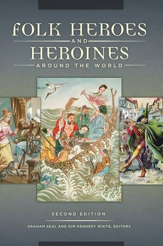Folk Heroes and Heroines around the World, 2nd Edition by Graham Seal (2016-03-14)