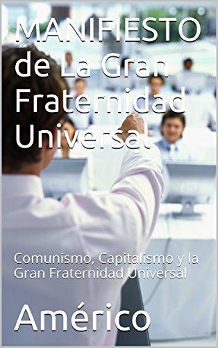 MANIFIESTO de La Gran Fraternidad Universal: Comunismo, Capitalismo y la Gran Fraternidad Universal