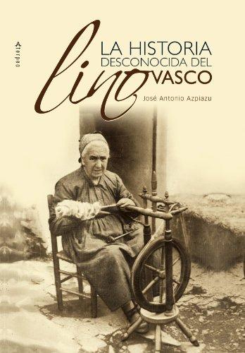 Historia Desconocida Del Lino Vasco, la por Jose Antoni Azpiazu
