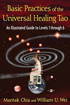 Basic Practices of the Universal Healing Tao: An Illustrated Guide to Levels 1 through 6 par [Chia, Mantak, Wei, William U.]