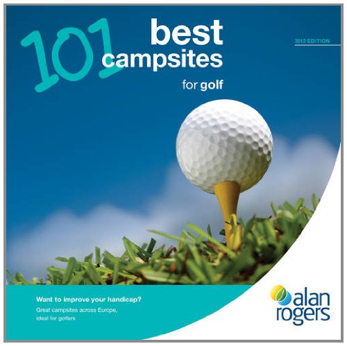 101 Best Campsites for Golf 2012 por Alan Rogers Guides
