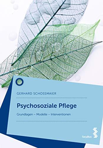 Psychosoziale Pflege: Grundlagen - Modelle - Interventionen