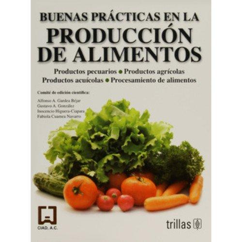 Buenas Practicas En La Produccion De Alimentos/Good Practices in the Production of Foods: Productos Pecuarios. Productos Agricolas. Productos Acuicolas.procesamiento De Alimentos por Ac Ciad
