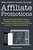 Make Passive Income Through Affiliate Promotions: Use Amazon Associates Program & Clickbank Affiliate System to Make Passive Income While Working Part-Time ... Home or Anywhere You Want (English Edition)