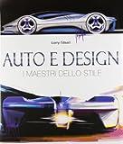 Auto e design. I maestri dello stile. Ediz. illustrata