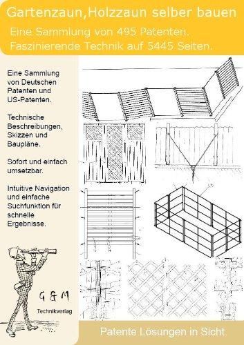 *Gartenzaun,Holzzaun selber bauen: 495 Patente zeigen wie!*