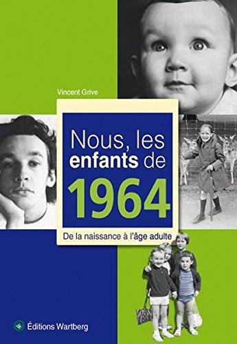 Nous, les enfants de 1964 : De la naissance à l'âge adulte par Vincent Grive