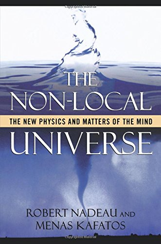 The Non-Local Universe: The New Physics and Matters of the Mind por Robert Nadeau