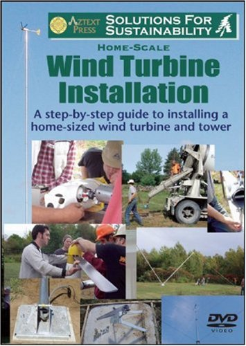 Wind Turbine Installation: A Step-by-step Guide to Installing a Home-sized Wind Turbine and Tower (Home-installation)