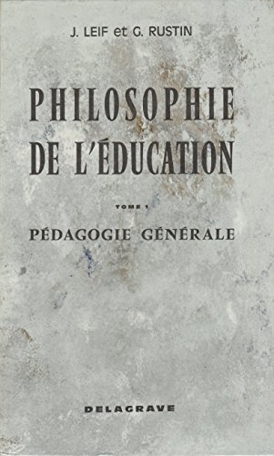 Philosophie de l'education. t. 1 : pédagogie générale. t. 2 : inspirations et tendances nouvelles. t. 3 : les doctrines pédagogiques par les textes. ... la pédagogie et des sciences de l'education.
