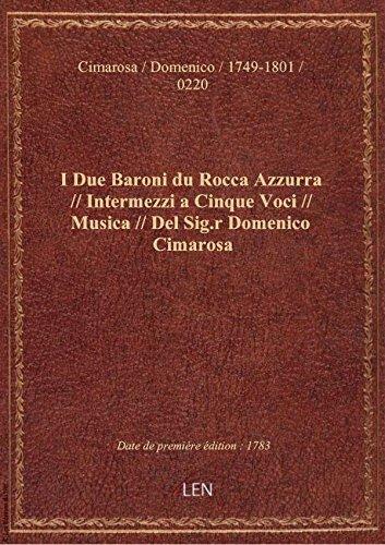 I Due Baroni du Rocca Azzurra // Intermezzi a Cinque Voci // Musica // Del Sig.r Domenico Cimarosa