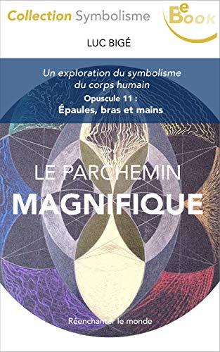 Le Parchemin Magnifique: Opuscule 11 : épaules, bras et mains