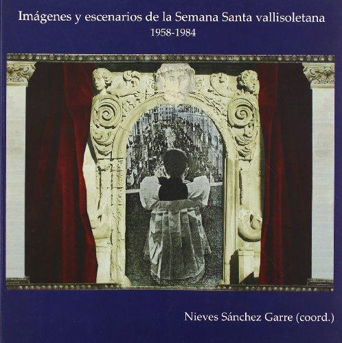 Descargar Libro Imágenes y escenarios de la Semana Santa vallisoletana (1958-1984) (Claustrum) de Nieves Sánchez Garre