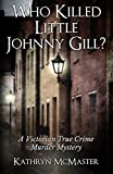 Who Killed Little Johnny Gill? by Kathryn McMaster