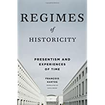 Regimes of Historicity: Presentism and Experiences of Time (European Perspectives: A Series in Social Thought and Cultural Criticism)