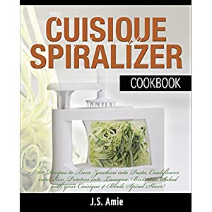 MY CUISIQUE VEGETABLE SPIRALIZER COOKBOOK: 101 Recipes to Turn Courgettes into Spaghe