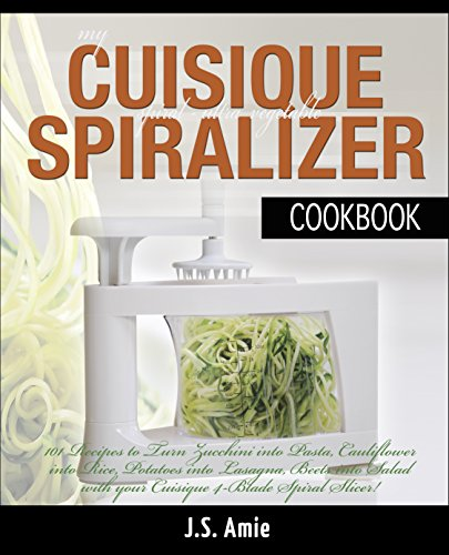 MY CUISIQUE VEGETABLE SPIRALIZER COOKBOOK: 101 Recipes to Turn Courgettes into Spaghetti, Cauliflower into Rice, Potatoes into Pasta, Beets into Salad! ... Vegetable Recipes Book 5) (English Edition) (Mandoline Slicer Potato)