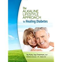 The Alkaline Lifestyle Approach to Healing Diabetes (English Edition)