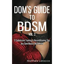Dom's Guide To BDSM Vol. 2: 71 Submissive Training & Reconditioning Tips Any Dom/Master Must Know (Guide to Healthy BDSM)