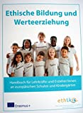 Ethische Bildung und Werteerziehung: Handbuch für Lehrkräfte und Erzieher/innen an europäischen Schulen und Kindergärten