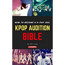 Kpop Audition Bible: How to become a k-pop idol (English Edition)
