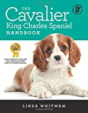 The Cavalier King Charles Spaniel Handbook: The Essential Guide to Cavaliers (Canine Handbooks, Band 13)