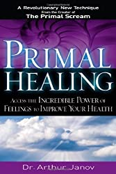 Primal Healing: Access the Incredible Power of Feelings to Improve Your Health by Arthur Janov (2006-10-26)
