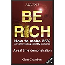 ADVFN'S Be Rich: How to Make 25% a year investing sensibly in shares – a real time demonstration - Volume 1