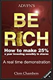 ADVFN'S Be Rich: How to Make 25% a year investing sensibly in shares – a real time demonstration - Volume 1 (English Edition)