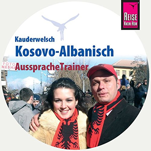 AusspracheTrainer Kosovo-Albanisch (Audio-CD): Reise Know-How Kauderwelsch-CD