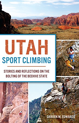 Utah Sport Climbing: Stories and Reflections on the Bolting of the Beehive State (Sports) (English Edition) por Darren M. Edwards