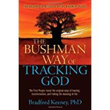The Bushman Way of Tracking God: The Original Spirituality of the Kalahari People