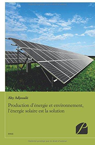 Production d'énergie et environnement, l'énergie solaire est la solution par Aby Adjoualé