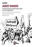 Arbeit! Wohnen!: Urbane Auseinandersetzungen um EU-Migration