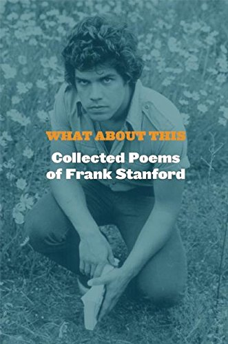 What About This: Collected Poems of Frank Stanford (Und Frank Dean)