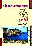 Südwest-Frankreich per Rad: Auvergne - Aquitanien - Pyrenäen (Cyklos-Fahrrad-Reiseführer) - Stefan Pfeiffer