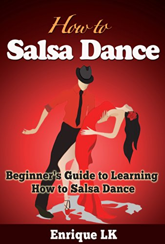 How to Salsa Dance: A Beginner's Guide to Learning How to Salsa Dance (English Edition)